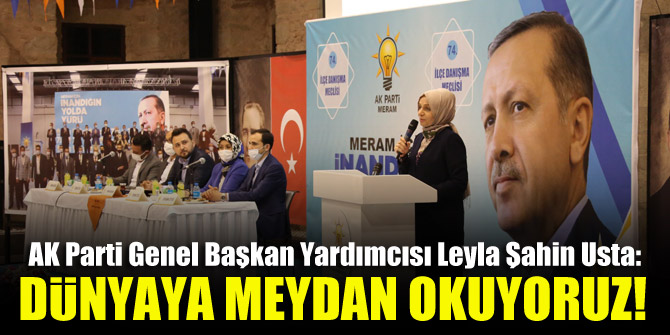 AK Parti Genel Başkan Yardımcısı Leyla Şahin Usta: Dünyaya meydan okuyoruz!