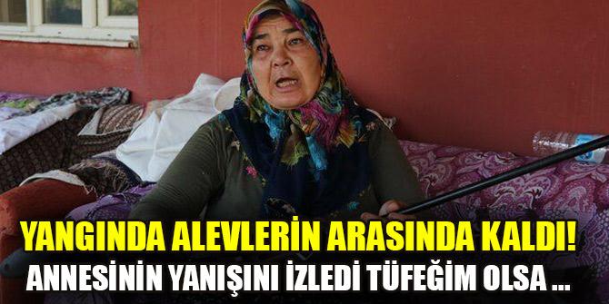 Adana yangınında alevlerin arasında kaldı! Annesinin yanışını izledi: Tüfeğim olsa kendimi öldürecektim
