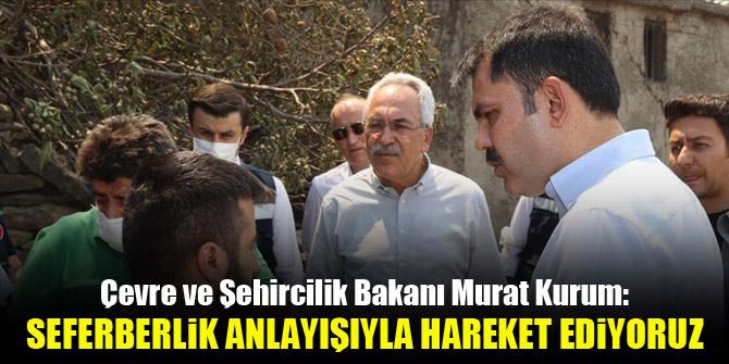 Çevre ve Şehircilik Bakanı Murat Kurum: Seferberlik anlayışı içinde hareket ediyoruz