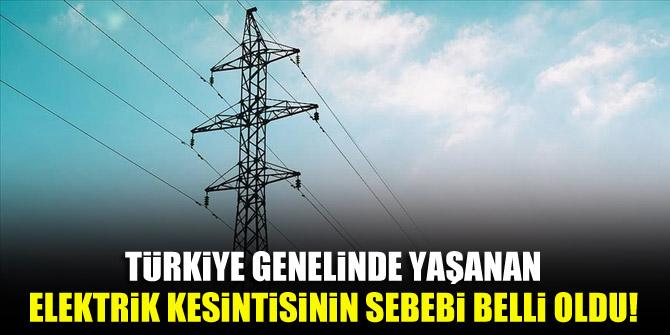 Türkiye genelinde yaşanan elektrik kesintisinin sebebi belli oldu!