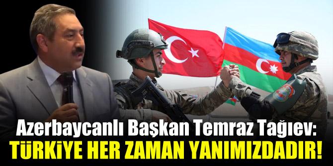 Azerbaycanlı Başkan Temraz Tağıev: Türkiye her zaman yanımızdadır!