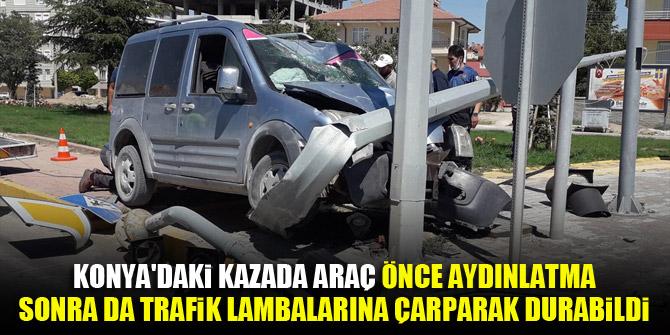 Konya'daki kazada araç önce aydınlatma sonra da trafik lambalarına çarparak durabildi