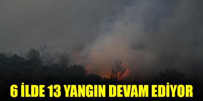 6 ilde 13 yangın devam ediyor