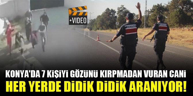 Konya'da 7 kişiyi gözünü kırpmadan vuran cani her yerde didik didik aranıyor!