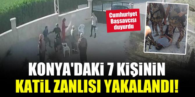Konya'daki 7 kişinin katil zanlısı yakalandı! Cumhuriyet Başsavcısı duyurdu