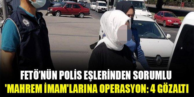 FETÖ'nün polis eşlerinden sorumlu 'mahrem imam'larına operasyon: 4 gözaltı