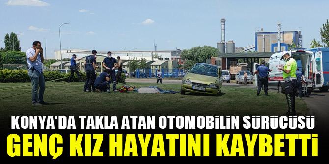 Konya'da takla atan otomobilin sürücüsü genç kız hayatını kaybetti