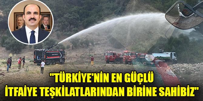 """""""Türkiye'nin en güçlü itfaiye teşkilatlarından birine sahibiz"""""""