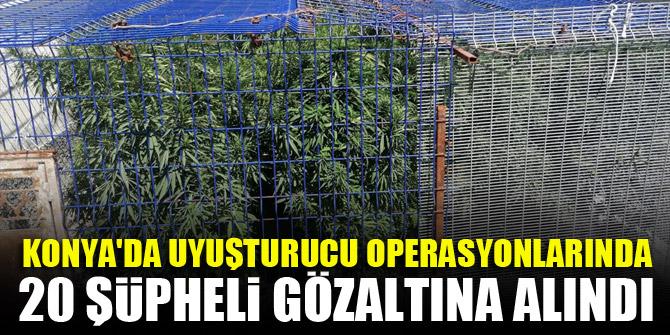Konya'da uyuşturucu operasyonlarında 20 şüpheli gözaltına alındı