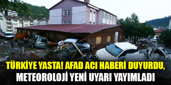 Türkiye yasta! AFAD acı haberi duyurdu, Meteoroloji yeni uyarı yayımladı