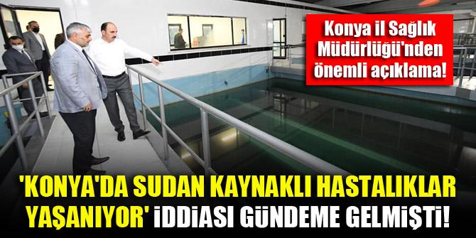 'Konya'da sudan kaynaklı hastalıklar yaşanıyor' iddiası gündeme gelmişti! İl Sağlık Müdürlüğü'nden önemli açıklama!