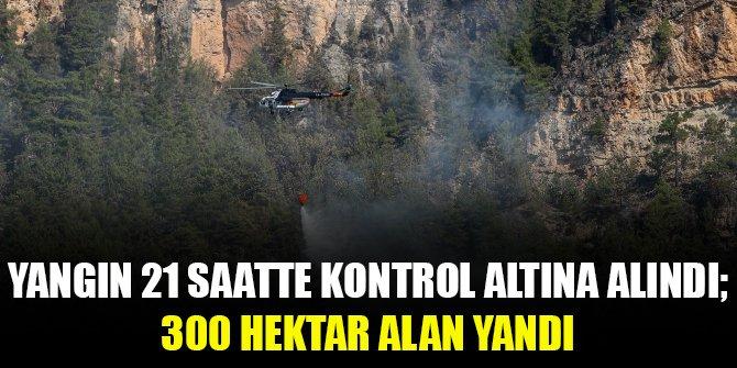 Yangın 21 saatte kontrol altına alındı; 300 hektar alan yandı