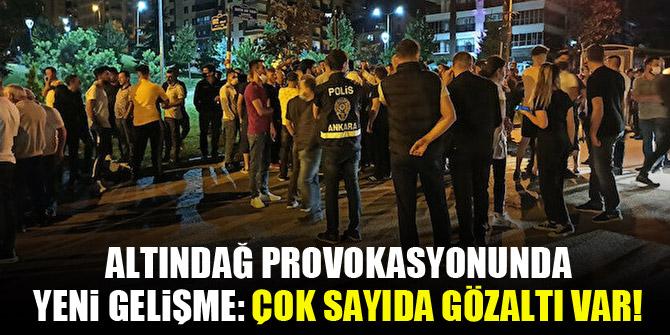 Altındağ provokasyonunda yeni gelişme: Çok sayıda gözaltı var!