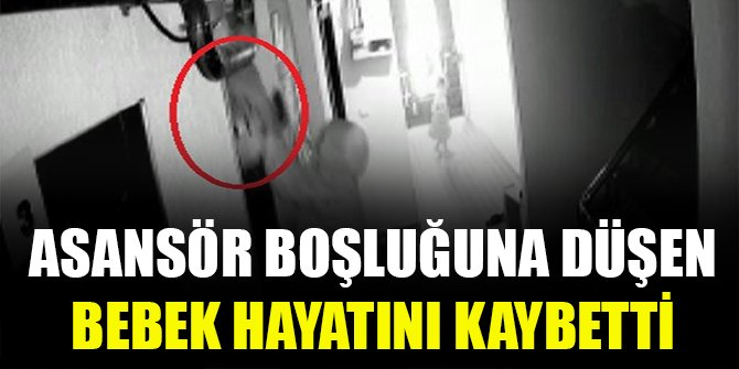 Asansör boşluğuna düşen bebek hayatını kaybetti