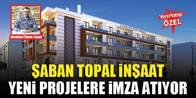 Şaban Topal İnşaat yeni projelere imza atıyor