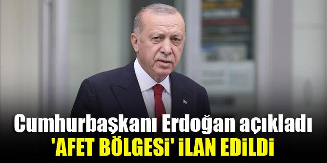 Cumhurbaşkanı Erdoğan açıkladı, 'afet bölgesi' ilan edildi