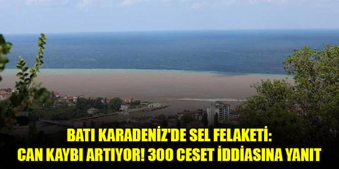 Batı Karadeniz'de sel felaketi: Can kaybı artıyor! 300 ceset iddiasına yanıt