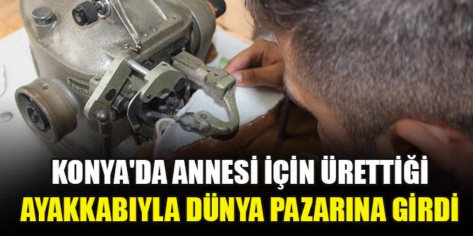 Konya'da annesi için ürettiği ayakkabıyla dünya pazarına girdi