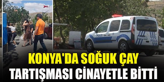 Konya'da soğuk çay tartışması cinayetle bitti