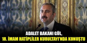 Adalet Bakanı Gül, 18. İmam Hatipliler Kurultayı'nda konuştu