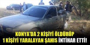 Konya'da 2 kişiyi öldürüp 1 kişiyi yaralayan şahıs intihar etti!