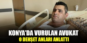 Konya'da vurulan avukat o dehşet anları anlattı