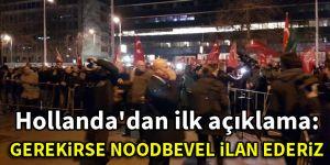 Hollanda'dan ilk açıklama: Gerekirse Noodbevel ilan ederiz