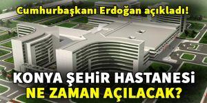 Konya Şehir Hastanesi ne zaman açılıyor? Cumhurbaşkanı Erdoğan açıkladı