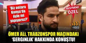 Ömer Ali Şahiner: Biz Trabzonspor'a Konya'da öyle mi yapıyoruz?