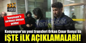Konyaspor'un yeni transferi Orkan Çınar Konya'da! İşte ilk açıklamaları