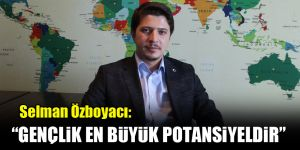 Selman Özboyacı: Gençlik en büyük potansiyeldir