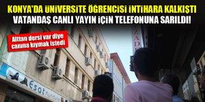 Konya'da üniversite öğrencisi intihara kalkıştı, vatandaş canlı yayın için telefonuna sarıldı!