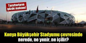 Konya Büyükşehir Stadyumu çevresinde nerede, ne yenir, ne içilir?