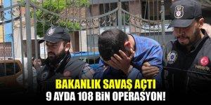 Zehir tacirlerine savaş açıldı! 9 ayda 108 bin operasyon