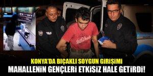 Konya'da bıçaklı soygun girişimi! Mahallenin gençleri yakaladı