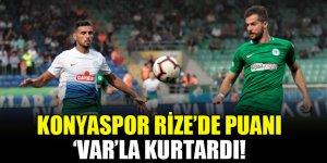 Konyaspor Rize'de puanı 'VAR'la kurtardı!