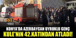 Konya'da Azerbaycan uyruklu genç, Kule'nin 42.katından atladı!