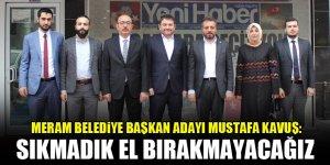 Mustafa Kavuş: Sıkmadık el bırakmayacağız