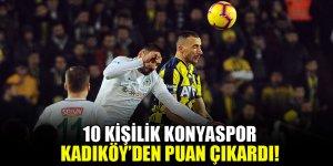 10 kişilik Konyaspor, Kadıköy'den puan çıkardı!