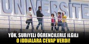 YÖK, Suriyeli öğrencilerle ilgili o iddialara cevap verdi!