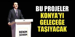 Bu projeler Konya'yı geleceğe taşıyacak