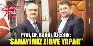 Prof. Dr. Babür Özçelik:Sanayimiz zirve yapar