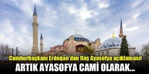 Cumhurbaşkanı Erdoğan'dan flaş Ayasofya açıklaması! Cami olarak...