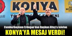 Cumhurbaşkanı Erdoğan'dan Başkan Altay'a telefon! Konya'ya mesaj verdi
