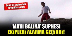 Genç kız intihar için kayalıklara çıktı, 'Mavi Balina' şüphesi ekipleri alarma geçirdi!
