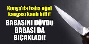 Konya'da baba oğul kavgası kanlı bitti! Babasını dövdü, babası da bıçakladı!