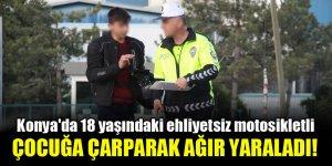 Konya'da 18 yaşındaki ehliyetsiz motosikletli çocuğa çarparak ağır yaraladı!