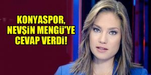 Konyaspor, Nevşin Mengü'ye cevap verdi!