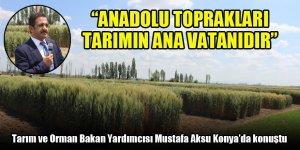 Mustafa Aksu: Anadolu toprakları tarımın ana vatanıdır