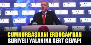 Cumhurbaşkanı Erdoğan'dan Suriyeli yalanına sert cevap!